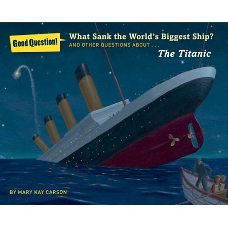 What Sank the World's Biggest Ship? : And Other Questions about the
