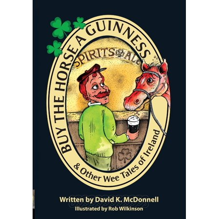 Buy the Horse a Guinness: & Other Wee Tales of Ireland (Paperback)