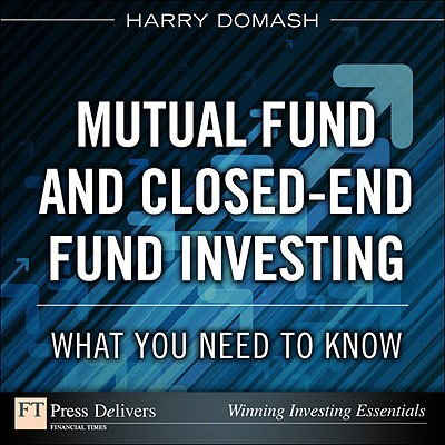 Mutual Fund and Closed-End Fund Investing: What You Need to Know - eBook