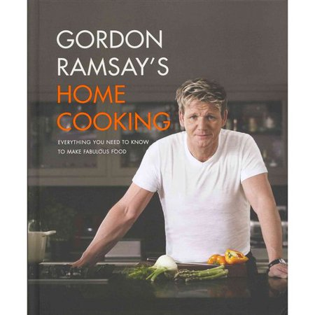 Gordon Ramsays Home Cooking  Everything You Need To Know To Make Fabulous Food