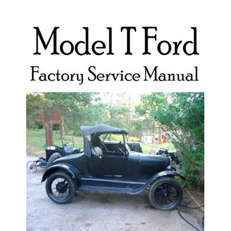 Model T Ford Factory Service Manual  Complete Illustrated Instructions For All Operations