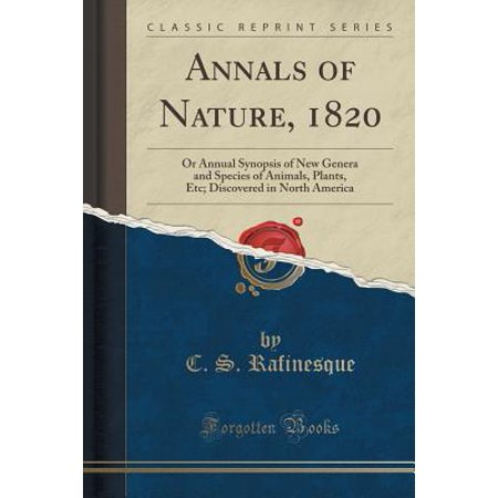 Annals of Nature, 1820 : Or Annual Synopsis of New Genera and Species of Animals, Plants, Etc; Discovered in North America (Classic Reprint)