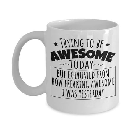 Freaking Awesome Yesterday Humorous Coffee & Tea Gift Mug, Funny Office Gifts and Products for Men & Women, Best Birthday Gag Presents for Best Friend, Boyfriend, Girlfriend, Mom, Dad, Him or