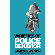 Varieties of Police Behavior : The Management of Law and Order in Eight Communities, with a New Preface by the Author
