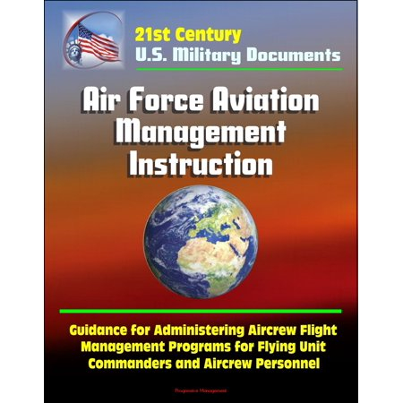 21st Century U.S. Military Documents: Air Force Aviation Management Instruction - Guidance for Administering Aircrew Flight Management Programs for Flying Unit Commanders and Aircrew Personnel - eBook