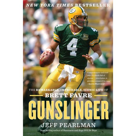 Gunslinger : The Remarkable, Improbable, Iconic Life of Brett Favre