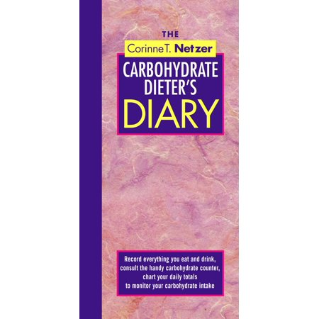 The Corinne T. Netzer Carbohydrate Dieter's Diary : Record Everything You Eat and Drink, Consult the Handy Carbohydrate Counter, Chart Your Daily Totals to Monitor Your Carbohydrate Intake