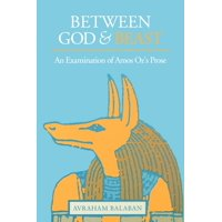 Between God and Beast : An Examination of Amos Oz's Prose