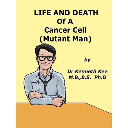 Cancer Cell (Life And Death Of A Cancer Cell (Mutant Man) - eBook )