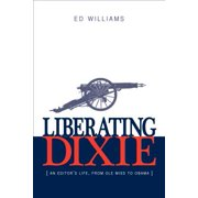 Liberating Dixie : An Editor's Life, From Ole Miss to Obama