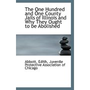 The One Hundred and One County Jails of Illinois and Why They Ought to Be Abolished