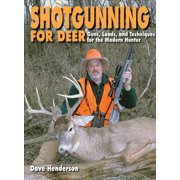 Shotgunning for Deer : Guns, Loads, and Techniques for the Modern Hunter