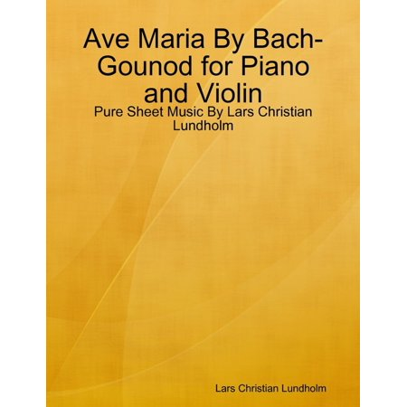 Ave Maria By Bach-Gounod for Piano and Violin - Pure Sheet Music By Lars Christian Lundholm -
