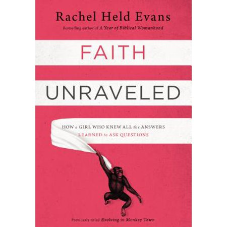 Faith Unraveled : How a Girl Who Knew All the Answers Learned to Ask