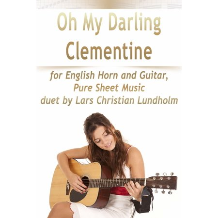 Oh My Darling Clementine for English Horn and Guitar, Pure Sheet Music duet by Lars Christian Lundholm - - Christian Guitar Sheet Music