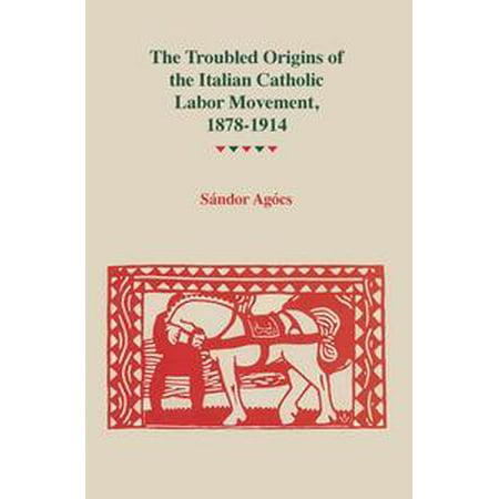 The Troubled Origins of the Italian Catholic Labor Movement, 1878–1914 - eBook