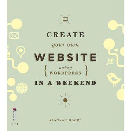Create Your Own Website (Using Wordpress) in a Weekend -
