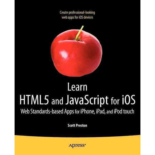 Learn Html5 and Javascript for Ios: Web Standards-based Apps for Iphone, Ipad,...