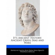 It's Ancient History : Ancient Greek Eras and Wars