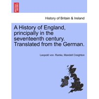 A History of England, Principally in the Seventeenth Century. Translated from the German.