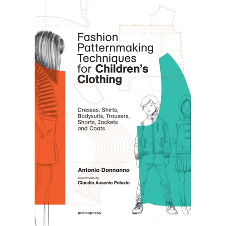 (Fashion Patternmaking Techniques for Children's Clothing : Dresses, Shirts, Bodysuits, Trousers, Jackets and Coats)