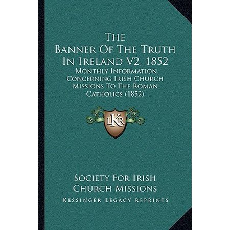 The Banner of the Truth in Ireland V2, 1852 : Monthly Information Concerning Irish Church Missions to the Roman Catholics (1852) - Roman Armour Information