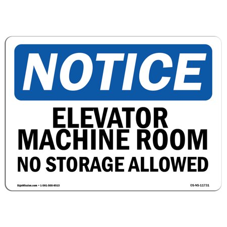 OSHA Notice Sign - Elevator Machine Room No Storage Allowed | Choose from: Aluminum, Rigid Plastic or Vinyl Label Decal | Protect Your Business, Work Site, Warehouse & Shop Area |  Made in the USA ()