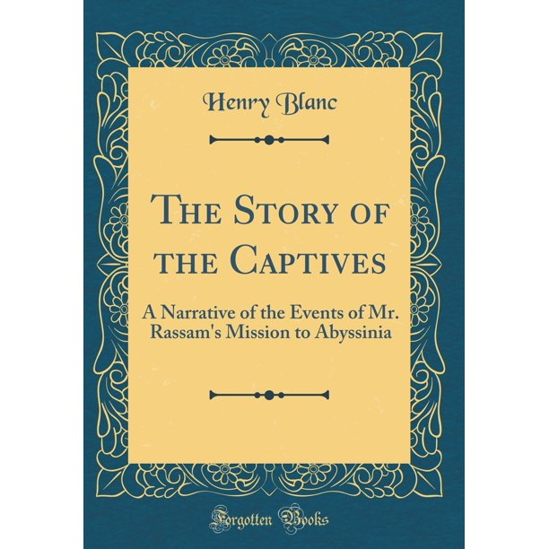 The Story of the Captives : A Narrative of the Events of Mr. Rassam's Mission to Abyssinia (Classic Reprint)