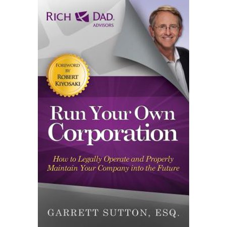 Run Your Own Corporation : How to Legally Operate and Properly Maintain Your Company Into the Future ()