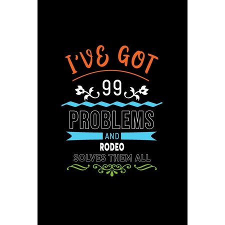 I've Got 99 Problems and Rodeo Solves Them All: A 6 X 9 Inch Matte Softcover Paperback Notebook Journal with 120 Blank Lined Pages Paperback ()