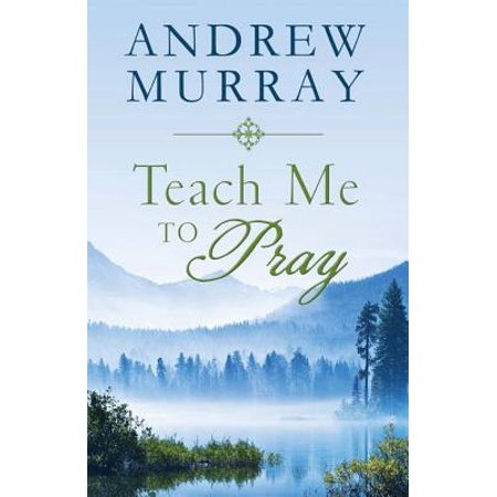 Teach Me to Pray: Lightly-Updated Devotional Readings from the Works of Andrew Murray -