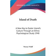 Island of Death : A New Key to Easter Island's Culture Through an Ethno Psychological Study 1948