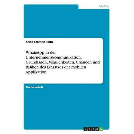 Whatsapp In Der Unternehmenskommunikation  Grundlagen  Moglichkeiten  Chancen Und Risiken Des Einsatzes Der Mobilen Applikation