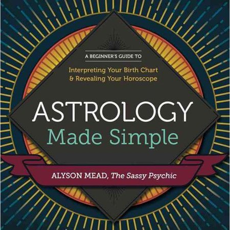Astrology Made Simple  A Beginners Guide To Interpreting Your Birth Chart And Revealing Your Horoscope