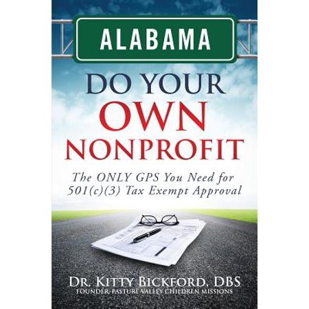 Alabama Do Your Own Nonprofit : The Only GPS You Need for 501c3 Tax Exempt (Application For Tax Exempt Status Form 1023)