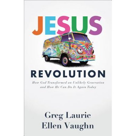 Jesus Revolution : How God Transformed an Unlikely Generation and How He Can Do It Again Today
