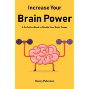 Increase Your Brain Power: A Definitive Book to Double Your Brain Power - eBook