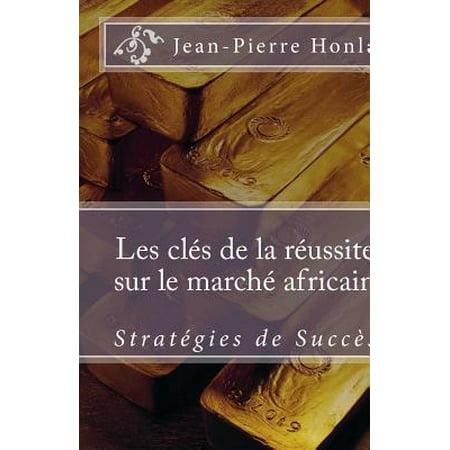 Les Cles De La Reussite Sur Le Marche Africain  Strategies De Succes