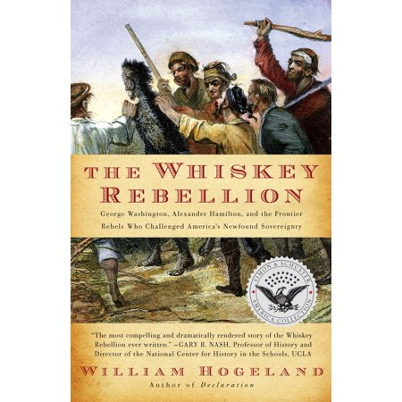 - The Whiskey Rebellion : George Washington, Alexander Hamilton, and the Frontier Rebels Who Challenged America's Newfound Sovereignty