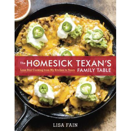 The Homesick Texans Family Table  Lone Star Cooking From My Kitchen To Yours