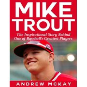Mike Trout: The Inspirational Story Behind One of Baseball's Greatest Players - eBook