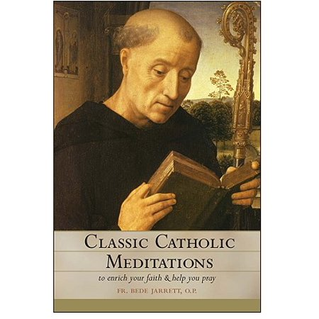 Classic Catholic Meditations : To Enrich Your Faith and Help You