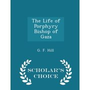 The Life of Porphyry Bishop of Gaza - Scholar's Choice Edition