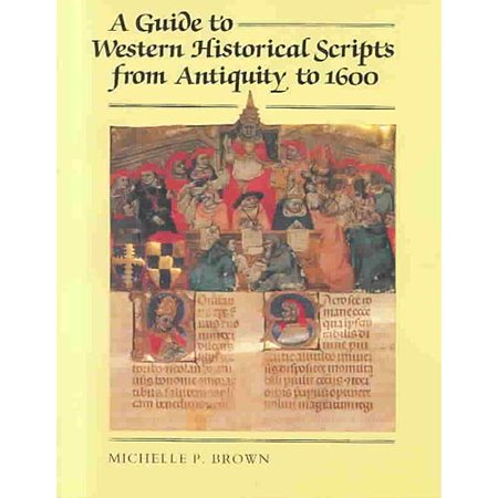 A Guide to Western Historical Scripts from Antiquity to 1600 by
