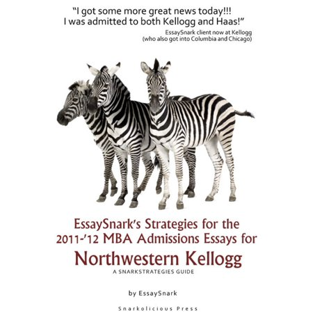 EssaySnark's Strategies for the 2011-'12 MBA Admissions Essays for Northwestern Kellogg -