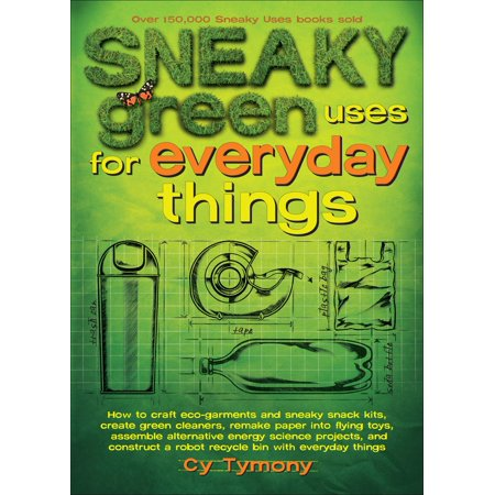 Sneaky Green Uses for Everyday Things : How to Craft Eco-Garments and Sneaky Snack Kits, Create Green Cleaners, and more - Snake Craft