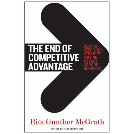 The End Of Competitive Advantage  How To Keep Your Strategy Moving As Fast As Your Business