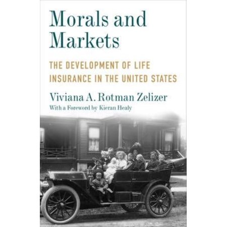 Morals And Markets  The Development Of Life Insurance In The United States