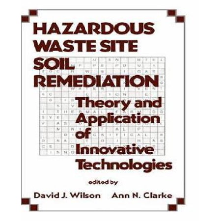 Hazardous Waste Site Soil Remediation  Theory And Application Of Innovative Technologies  Environmental Science   Pollution