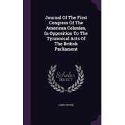 Journal of the First Congress of the American Colonies, in Opposition to the Tyrannical Acts of the British Parliament